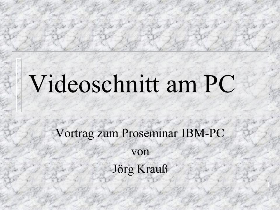 Videoschnitt am PC Vortrag zum Proseminar IBM-PC von Jörg Krauß
