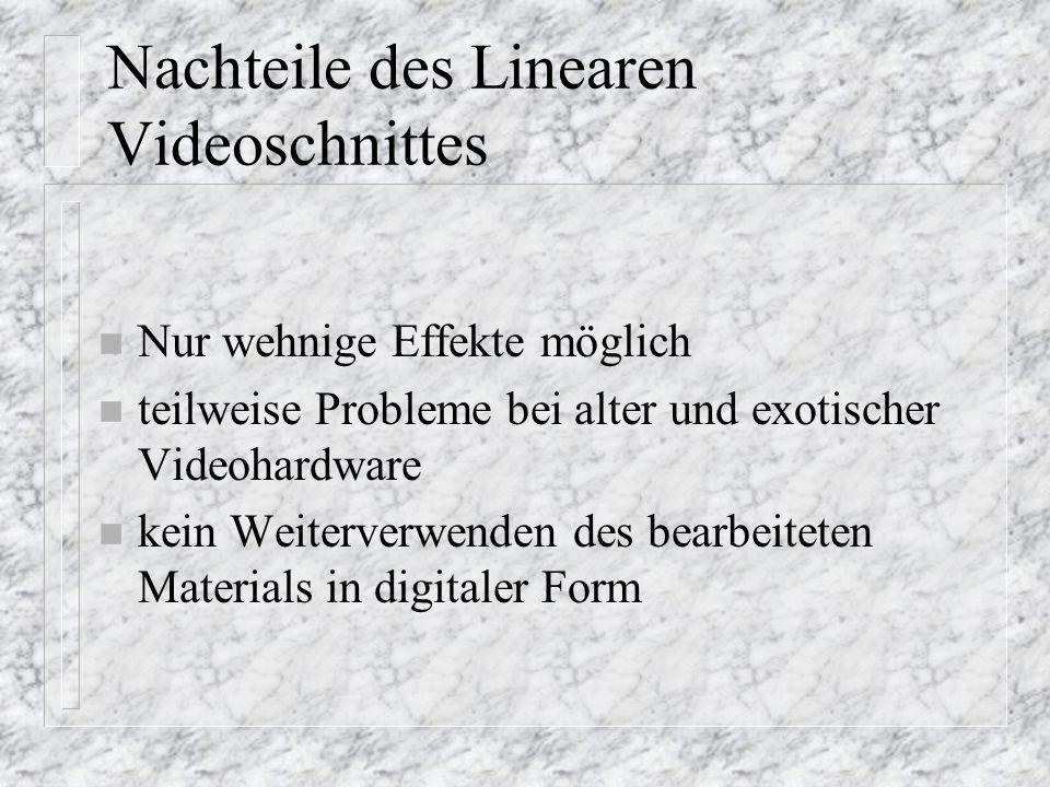 Nachteile des Linearen Videoschnittes n Nur wehnige Effekte möglich n teilweise Probleme bei alter und exotischer Videohardware n kein Weiterverwenden