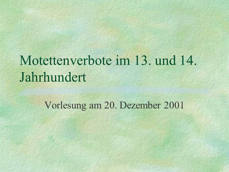 Motettenverbote im 13. und 14. Jahrhundert Vorlesung am 20. Dezember 2001