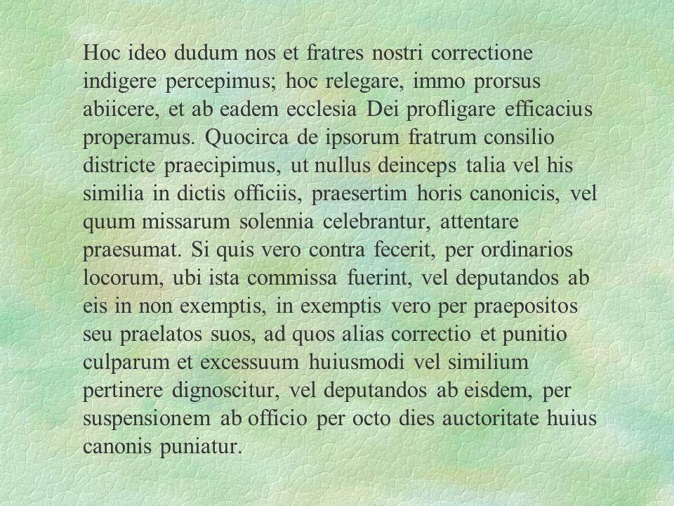 Hoc ideo dudum nos et fratres nostri correctione indigere percepimus; hoc relegare, immo prorsus abiicere, et ab eadem ecclesia Dei profligare efficac