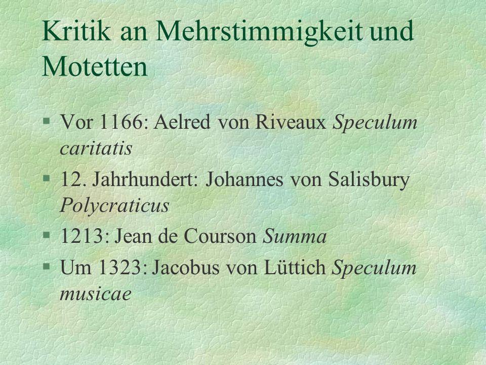 Kritik an Mehrstimmigkeit und Motetten §Vor 1166: Aelred von Riveaux Speculum caritatis §12. Jahrhundert: Johannes von Salisbury Polycraticus §1213: J