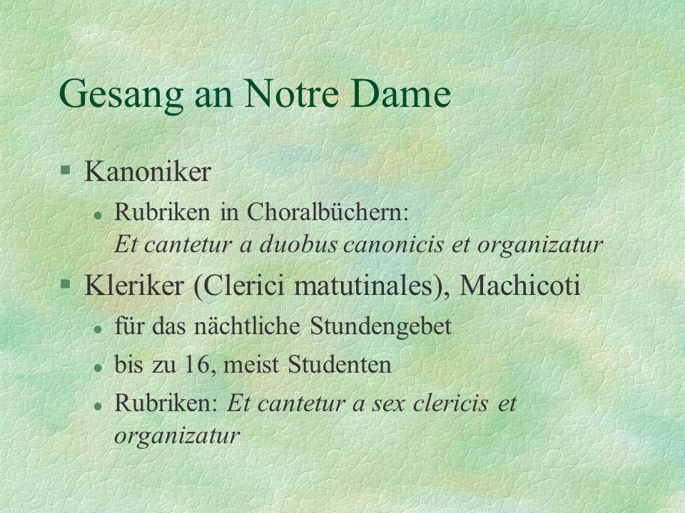 Gesang an Notre Dame §Kanoniker l Rubriken in Choralbüchern: Et cantetur a duobus canonicis et organizatur §Kleriker (Clerici matutinales), Machicoti