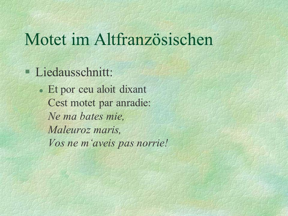 Motet im Altfranzösischen §Liedausschnitt: l Et por ceu aloit dixant Cest motet par anradie: Ne ma bates mie, Maleuroz maris, Vos ne maveis pas norrie!