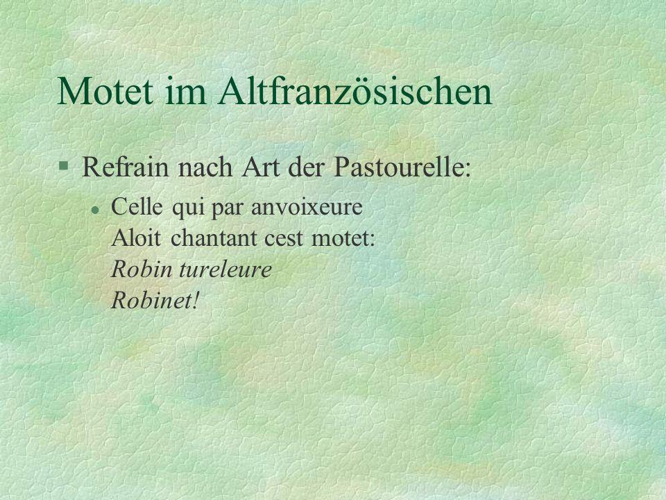 Motet im Altfranzösischen §Refrain nach Art der Pastourelle: l Celle qui par anvoixeure Aloit chantant cest motet: Robin tureleure Robinet!