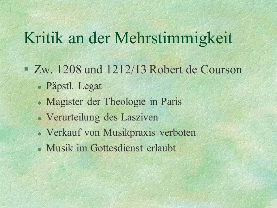 Kritik an der Mehrstimmigkeit §Zw. 1208 und 1212/13 Robert de Courson l Päpstl. Legat l Magister der Theologie in Paris l Verurteilung des Lasziven l