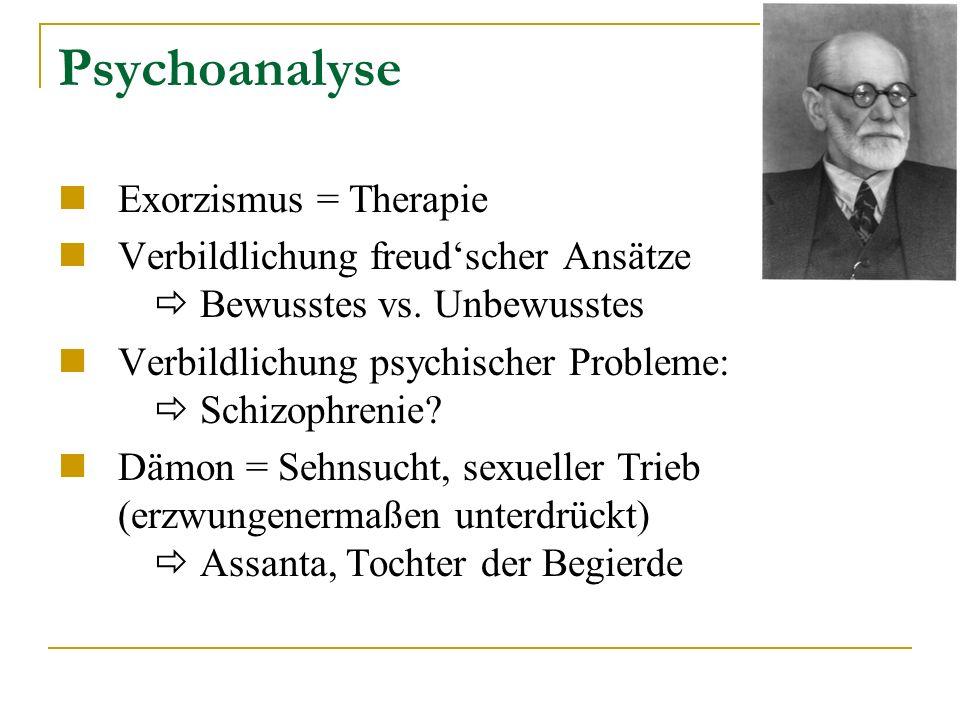 Psychoanalyse Exorzismus = Therapie Verbildlichung freudscher Ansätze Bewusstes vs.