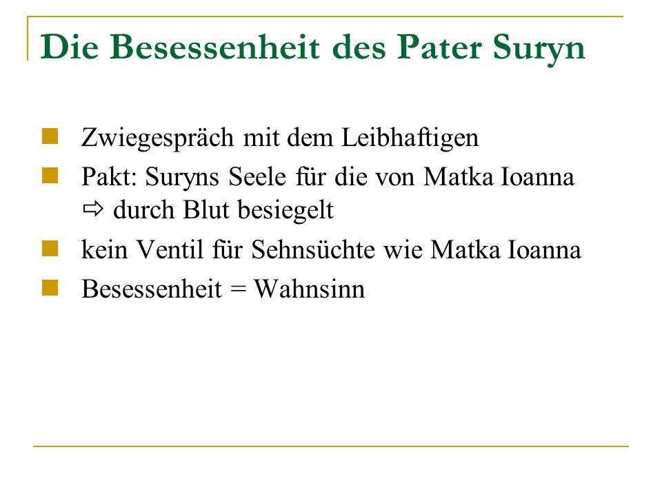 Die Besessenheit des Pater Suryn Zwiegespräch mit dem Leibhaftigen Pakt: Suryns Seele für die von Matka Ioanna durch Blut besiegelt kein Ventil für Sehnsüchte wie Matka Ioanna Besessenheit = Wahnsinn