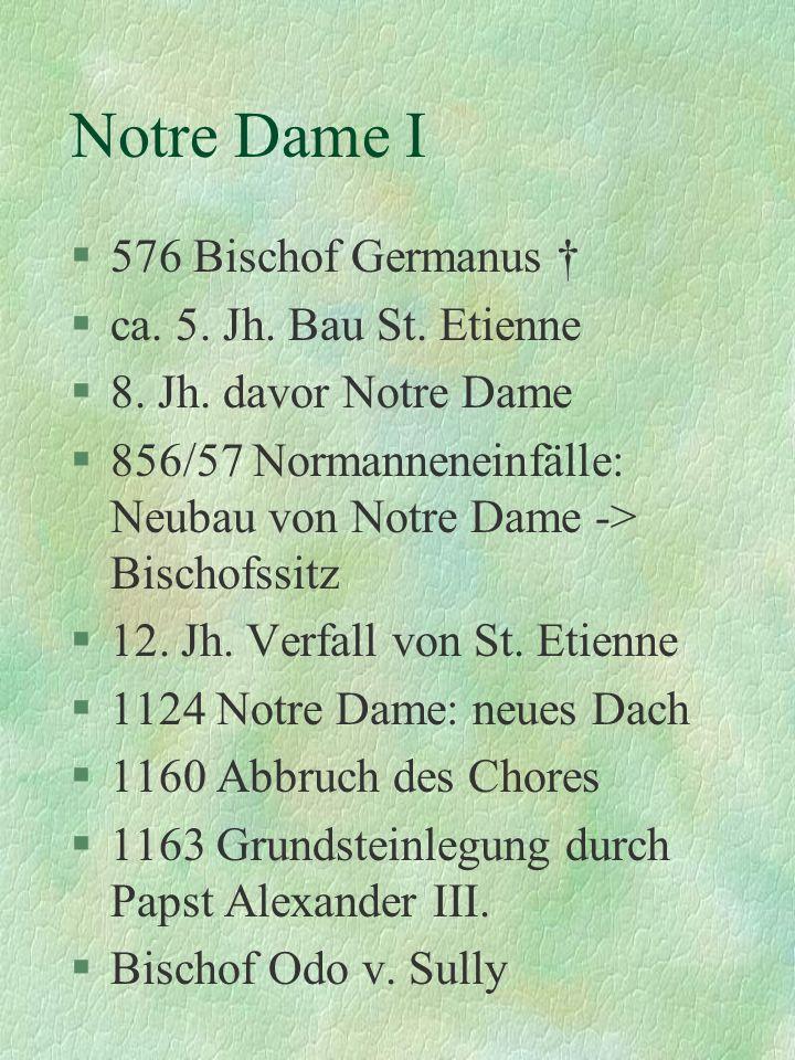 Notre Dame I §576 Bischof Germanus §ca. 5. Jh. Bau St. Etienne §8. Jh. davor Notre Dame §856/57 Normanneneinfälle: Neubau von Notre Dame -> Bischofssi