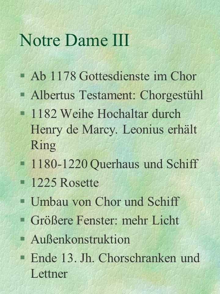 Notre Dame III §Ab 1178 Gottesdienste im Chor §Albertus Testament: Chorgestühl §1182 Weihe Hochaltar durch Henry de Marcy. Leonius erhält Ring §1180-1