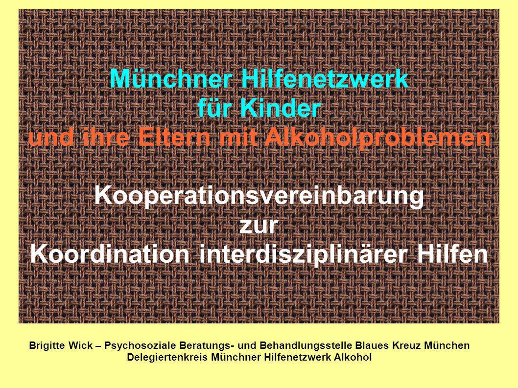 Münchner Hilfenetzwerk für Kinder und ihre Eltern mit Alkoholproblemen Kooperationsvereinbarung zur Koordination interdisziplinärer Hilfen Brigitte Wi