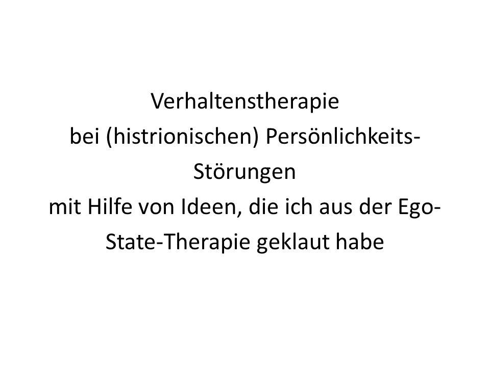 Verhaltenstherapie bei (histrionischen) Persönlichkeits- Störungen mit Hilfe von Ideen, die ich aus der Ego- State-Therapie geklaut habe