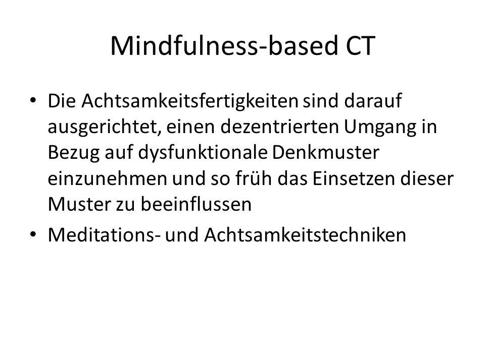 Mindfulness-based CT Die Achtsamkeitsfertigkeiten sind darauf ausgerichtet, einen dezentrierten Umgang in Bezug auf dysfunktionale Denkmuster einzuneh