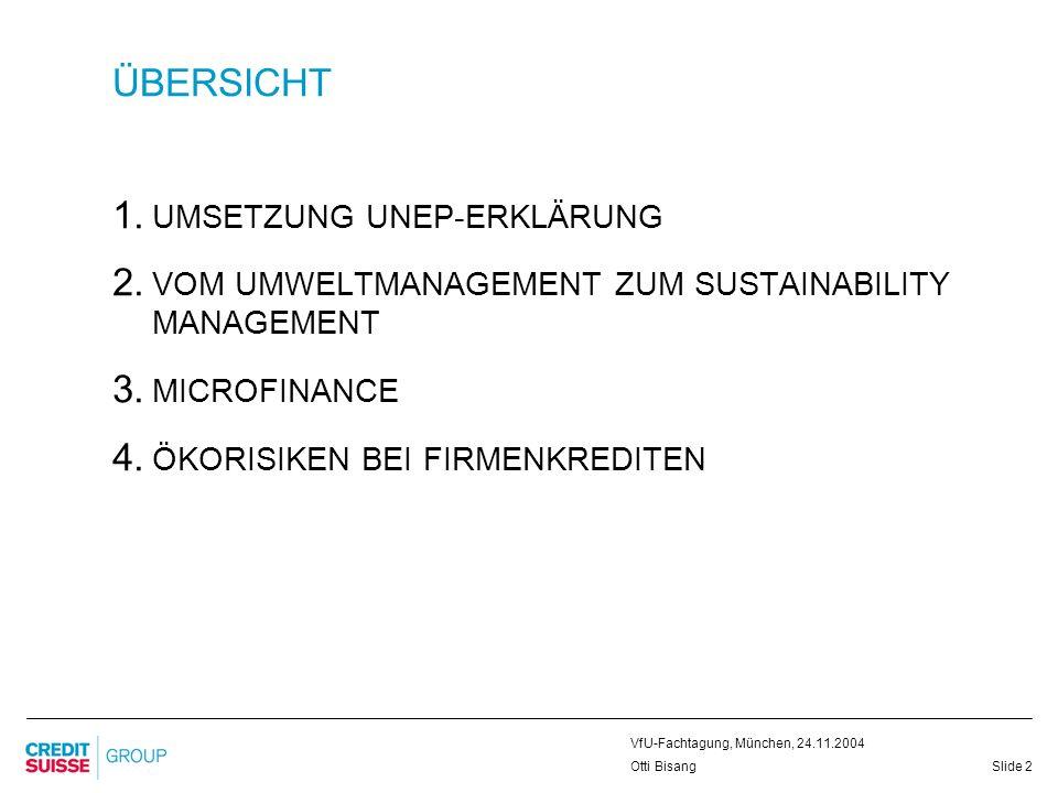 Slide 2 VfU-Fachtagung, München, 24.11.2004 Otti Bisang ÜBERSICHT 1. UMSETZUNG UNEP-ERKLÄRUNG 2. VOM UMWELTMANAGEMENT ZUM SUSTAINABILITY MANAGEMENT 3.