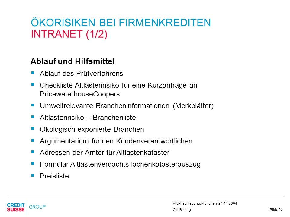 Slide 22 VfU-Fachtagung, München, 24.11.2004 Otti Bisang ÖKORISIKEN BEI FIRMENKREDITEN INTRANET (1/2) Ablauf und Hilfsmittel Ablauf des Prüfverfahrens