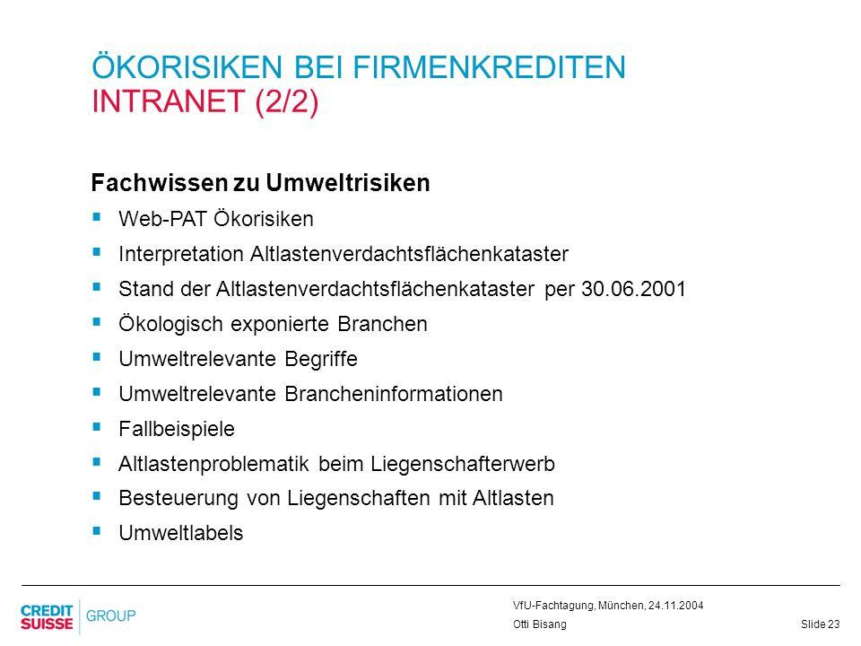 Slide 23 VfU-Fachtagung, München, 24.11.2004 Otti Bisang ÖKORISIKEN BEI FIRMENKREDITEN INTRANET (2/2) Fachwissen zu Umweltrisiken Web-PAT Ökorisiken I