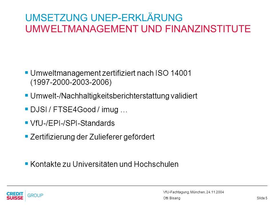 Slide 5 VfU-Fachtagung, München, 24.11.2004 Otti Bisang UMSETZUNG UNEP-ERKLÄRUNG UMWELTMANAGEMENT UND FINANZINSTITUTE Umweltmanagement zertifiziert na