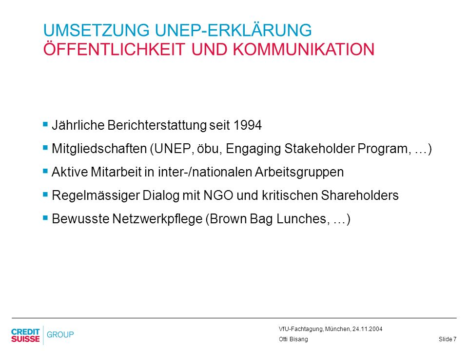 Slide 8 VfU-Fachtagung, München, 24.11.2004 Otti Bisang UMSETZUNG UNEP-ERLÄRUNG SUSTAINABILITY REPORTING – QUO VADIS www.credit-suisse.com/sustainability Eco Performance Reports Environmental Reports Sustainability Reports .