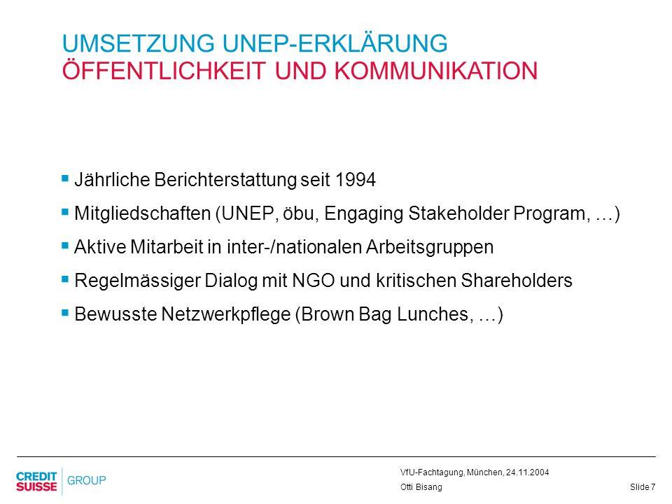 Slide 7 VfU-Fachtagung, München, 24.11.2004 Otti Bisang UMSETZUNG UNEP-ERKLÄRUNG ÖFFENTLICHKEIT UND KOMMUNIKATION Jährliche Berichterstattung seit 199