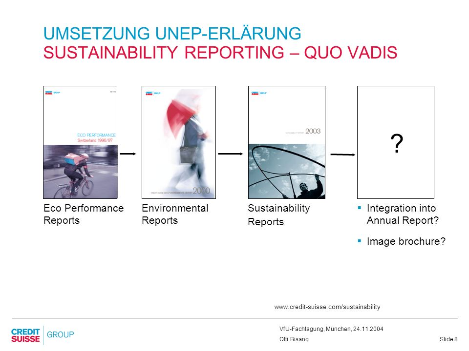 Slide 9 VfU-Fachtagung, München, 24.11.2004 Otti Bisang UMSETZUNG UNEP-ERKLÄRUNG INCREASING PROFESSIONALISM OF NGOs Need for more intense dialoge Increasing demand for transparency and more detailed knowledge about the transactions Rising risk that something may go sour