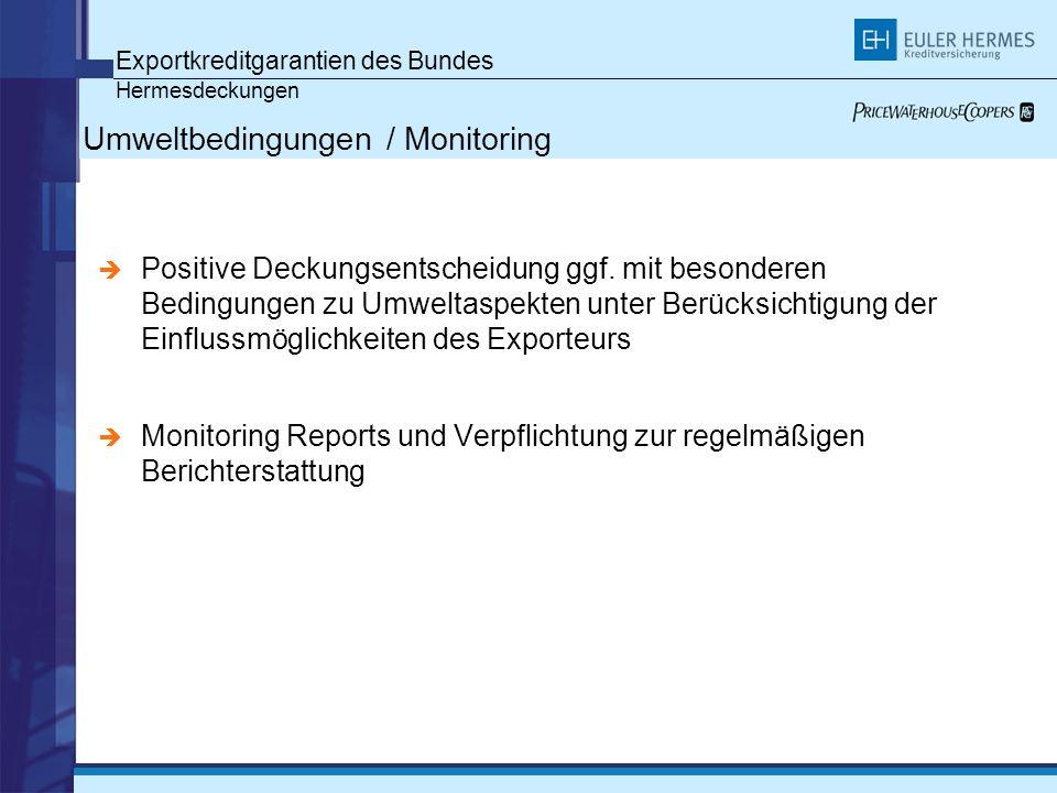 Exportkreditgarantien des Bundes Hermesdeckungen Umweltbedingungen / Monitoring Positive Deckungsentscheidung ggf. mit besonderen Bedingungen zu Umwel