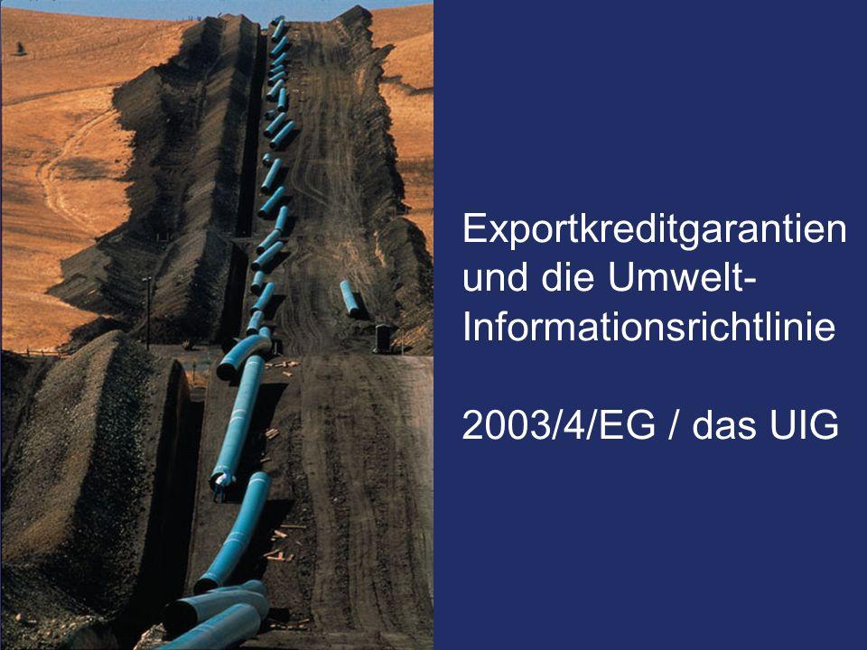 Exportkreditgarantien des Bundes Hermesdeckungen Exportkreditgarantien und die Umwelt- Informationsrichtlinie 2003/4/EG / das UIG
