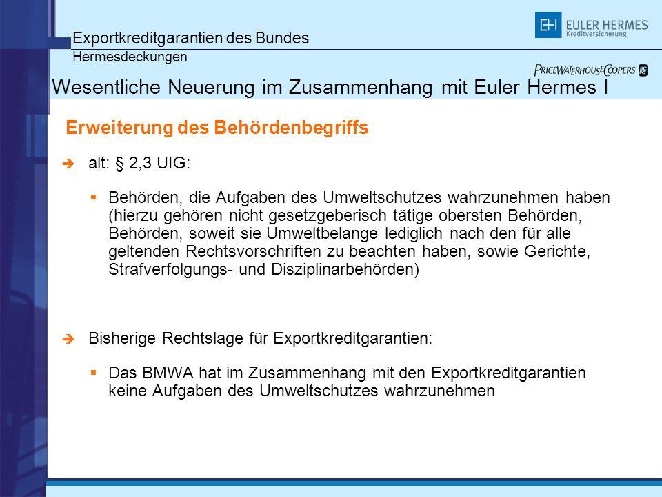 Exportkreditgarantien des Bundes Hermesdeckungen Wesentliche Neuerung im Zusammenhang mit Euler Hermes I Erweiterung des Behördenbegriffs alt: § 2,3 U