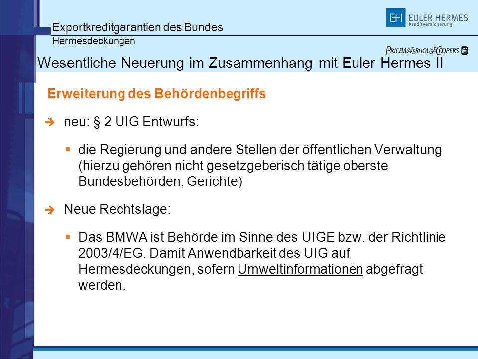 Exportkreditgarantien des Bundes Hermesdeckungen Wesentliche Neuerung im Zusammenhang mit Euler Hermes II Erweiterung des Behördenbegriffs neu: § 2 UI