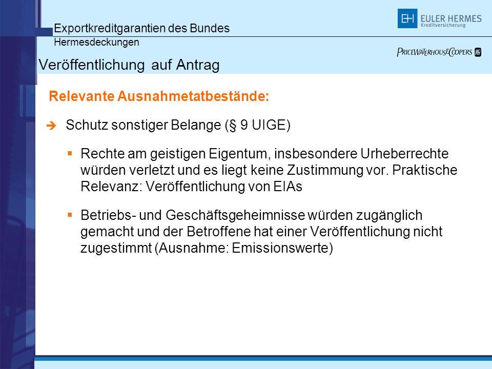 Exportkreditgarantien des Bundes Hermesdeckungen Veröffentlichung auf Antrag Relevante Ausnahmetatbestände: Schutz sonstiger Belange (§ 9 UIGE) Rechte