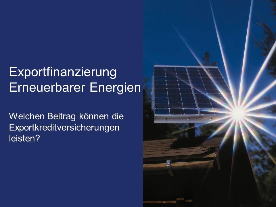 Exportkreditgarantien des Bundes Hermesdeckungen Exportfinanzierung Erneuerbarer Energien Welchen Beitrag können die Exportkreditversicherungen leisten?