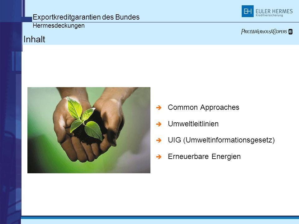 Exportkreditgarantien des Bundes Hermesdeckungen Inhalt Common Approaches Umweltleitlinien UIG (Umweltinformationsgesetz) Erneuerbare Energien