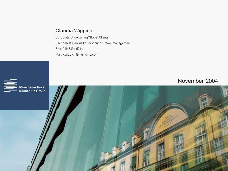 Claudia Wippich Corporate Underwriting/Global Clients Fachgebiet GeoRisikoForschung/Umweltmanagement Fon: 089/3891-5044 Mail: cwippich@munichre.com No