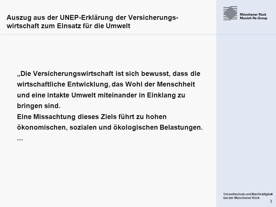 Umweltschutz und Nachhaltigkeit bei der Münchener Rück 3 Auszug aus der UNEP-Erklärung der Versicherungs- wirtschaft zum Einsatz für die Umwelt Die Ve
