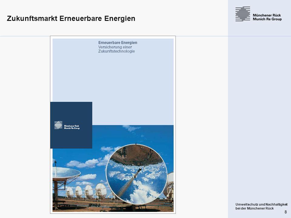 Umweltschutz und Nachhaltigkeit bei der Münchener Rück 8 Zukunftsmarkt Erneuerbare Energien