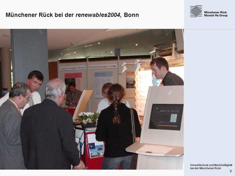 Umweltschutz und Nachhaltigkeit bei der Münchener Rück 9 Münchener Rück bei der renewables2004, Bonn