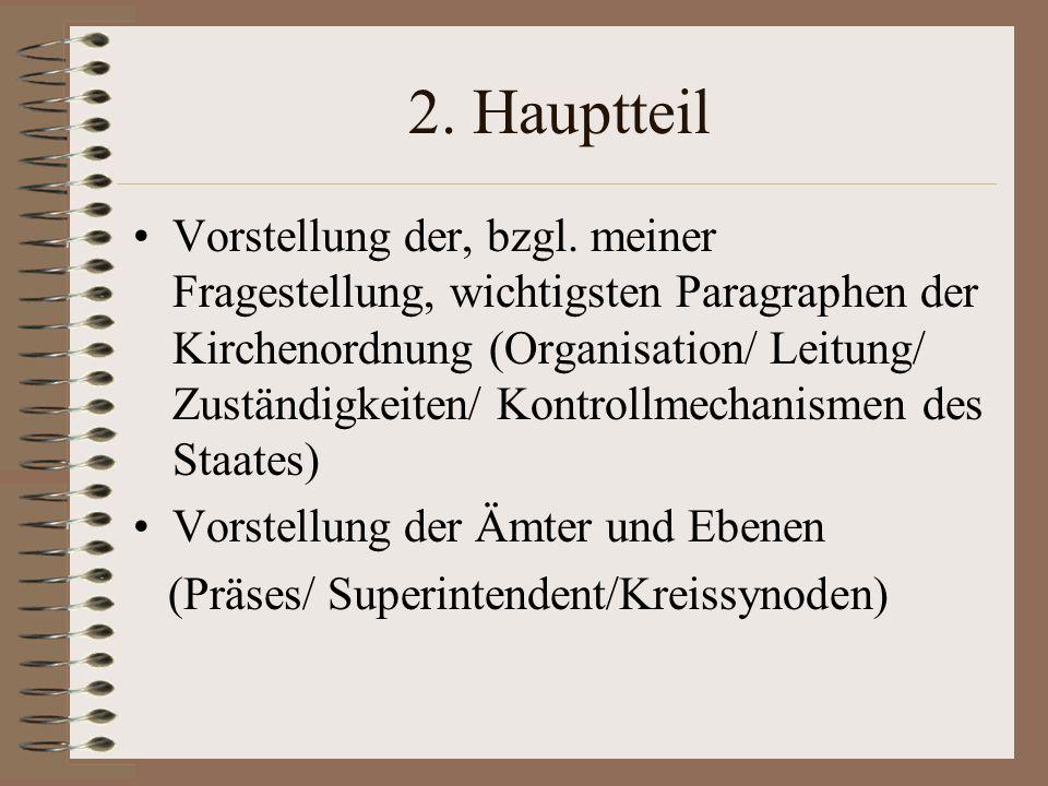 2. Hauptteil Vorstellung der, bzgl. meiner Fragestellung, wichtigsten Paragraphen der Kirchenordnung (Organisation/ Leitung/ Zuständigkeiten/ Kontroll
