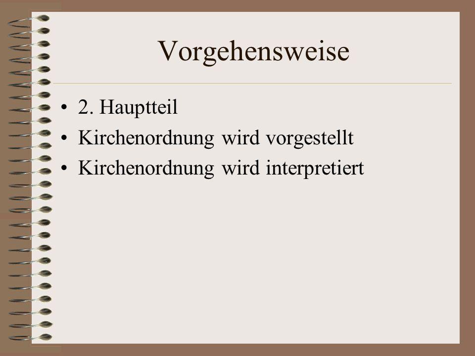 Vorgehensweise 2. Hauptteil Kirchenordnung wird vorgestellt Kirchenordnung wird interpretiert