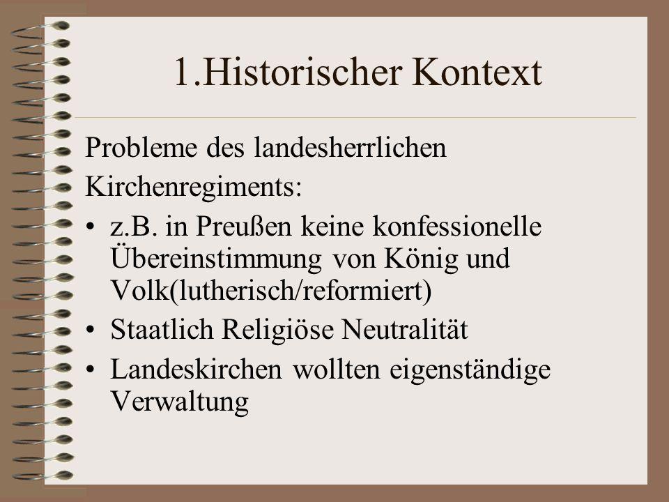 1.Historischer Kontext Probleme des landesherrlichen Kirchenregiments: z.B. in Preußen keine konfessionelle Übereinstimmung von König und Volk(lutheri
