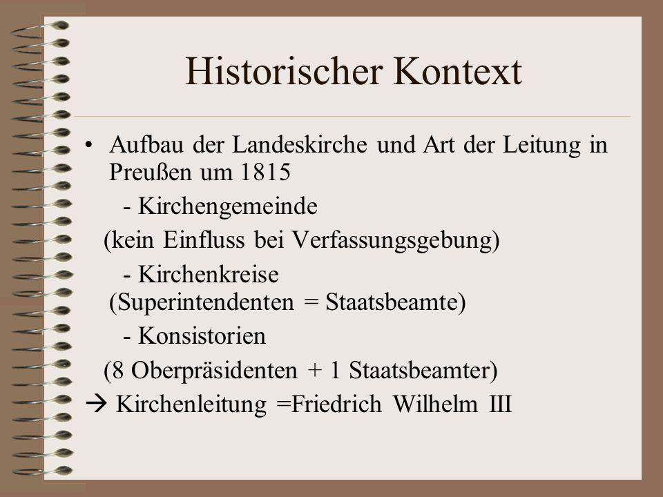Historischer Kontext Aufbau der Landeskirche und Art der Leitung in Preußen um 1815 - Kirchengemeinde (kein Einfluss bei Verfassungsgebung) - Kirchenk