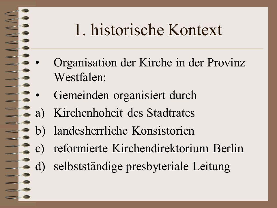 1. historische Kontext Organisation der Kirche in der Provinz Westfalen: Gemeinden organisiert durch a)Kirchenhoheit des Stadtrates b)landesherrliche