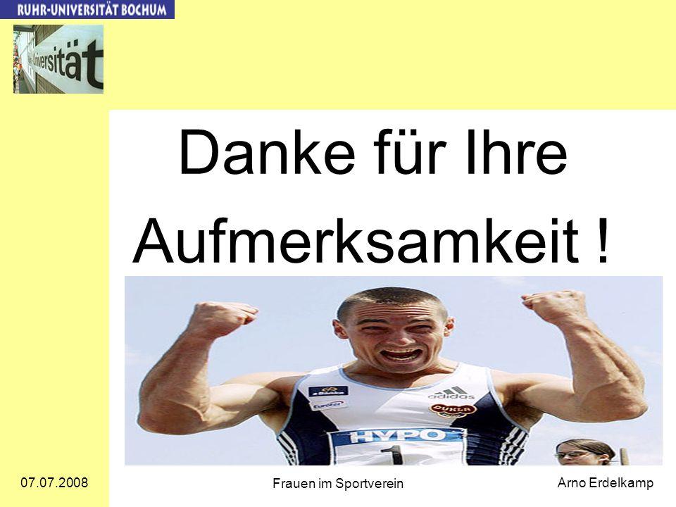 07.07.2008 Frauen im Sportverein Arno Erdelkamp Danke für Ihre Aufmerksamkeit !