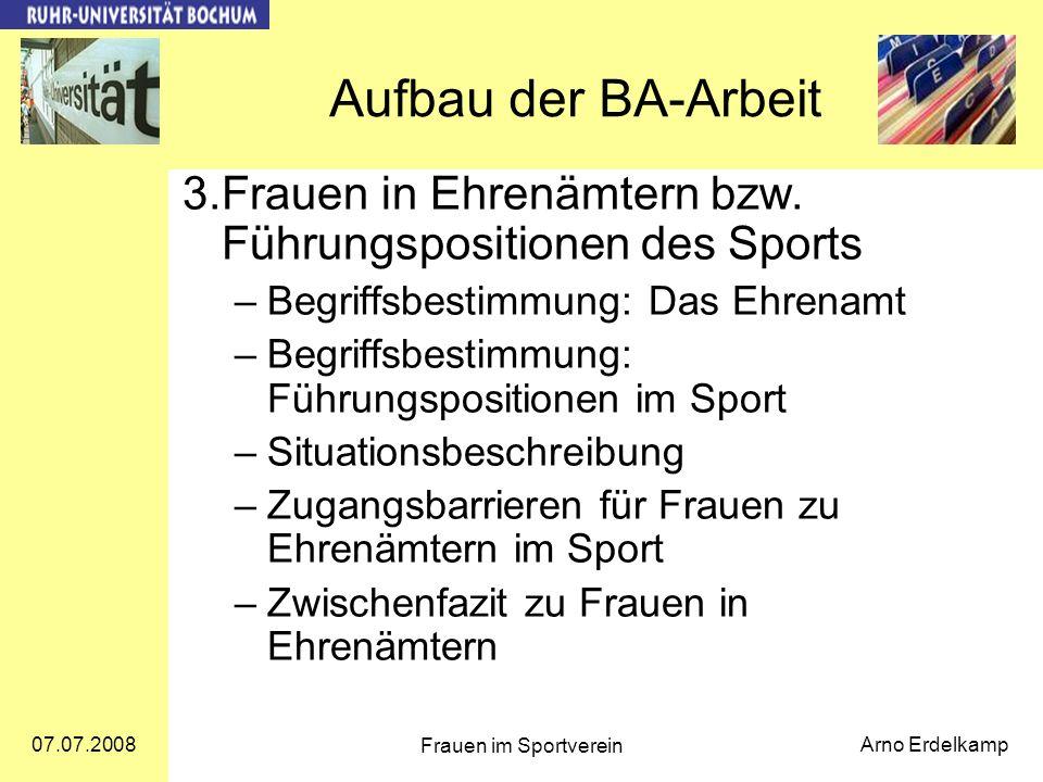 07.07.2008 Frauen im Sportverein Arno Erdelkamp Aufbau der BA-Arbeit 3.Frauen in Ehrenämtern bzw.