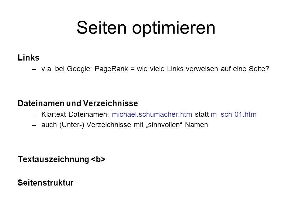 Seiten optimieren Links –v.a. bei Google: PageRank = wie viele Links verweisen auf eine Seite? Dateinamen und Verzeichnisse –Klartext-Dateinamen: mich