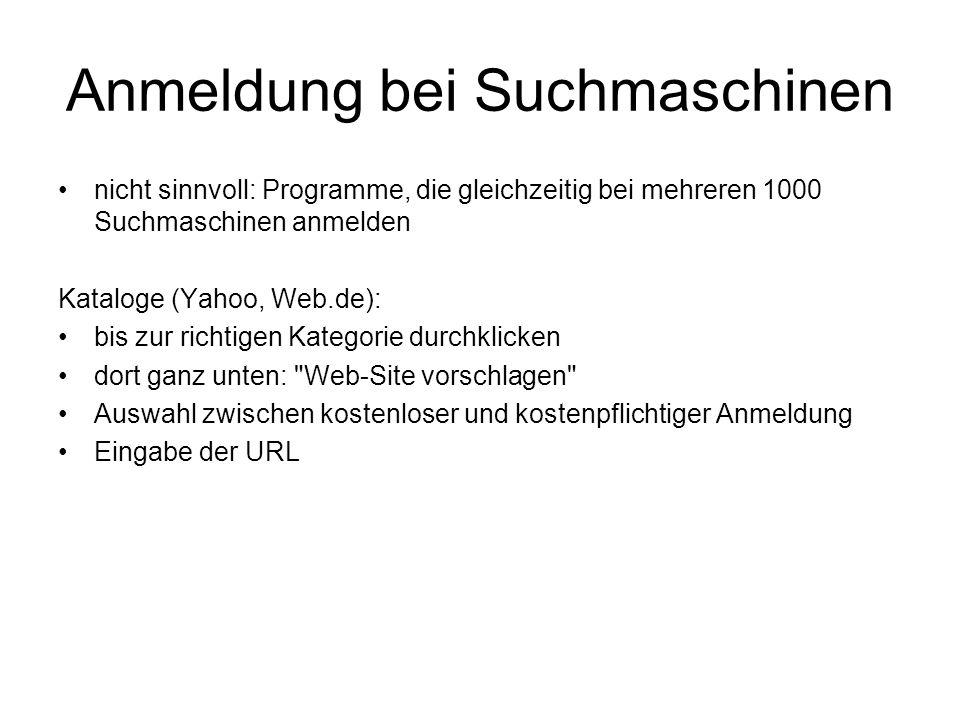 Anmeldung bei Suchmaschinen nicht sinnvoll: Programme, die gleichzeitig bei mehreren 1000 Suchmaschinen anmelden Kataloge (Yahoo, Web.de): bis zur ric