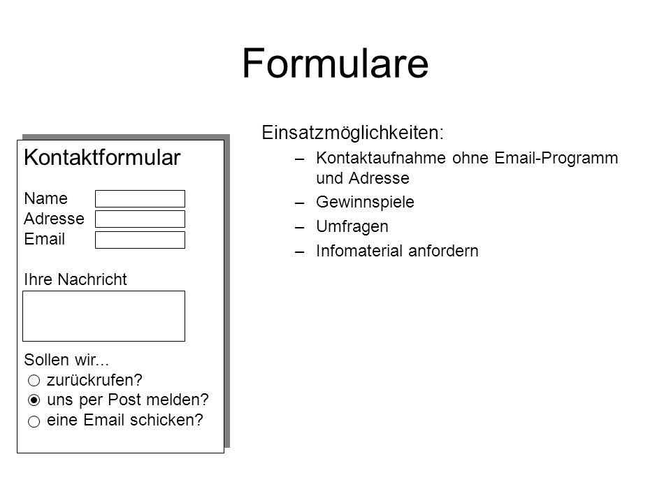 Formulare Einsatzmöglichkeiten: –Kontaktaufnahme ohne Email-Programm und Adresse –Gewinnspiele –Umfragen –Infomaterial anfordern Kontaktformular Name