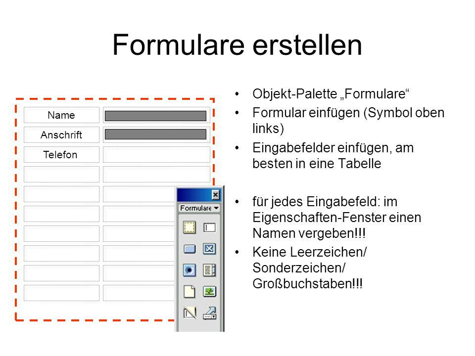 Formulare erstellen Objekt-Palette Formulare Formular einfügen (Symbol oben links) Eingabefelder einfügen, am besten in eine Tabelle für jedes Eingabe