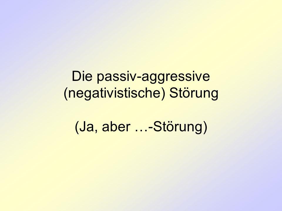 Die passiv-aggressive (negativistische) Störung (Ja, aber …-Störung)