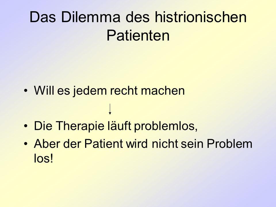 Das Dilemma des histrionischen Patienten Will es jedem recht machen Die Therapie läuft problemlos, Aber der Patient wird nicht sein Problem los!