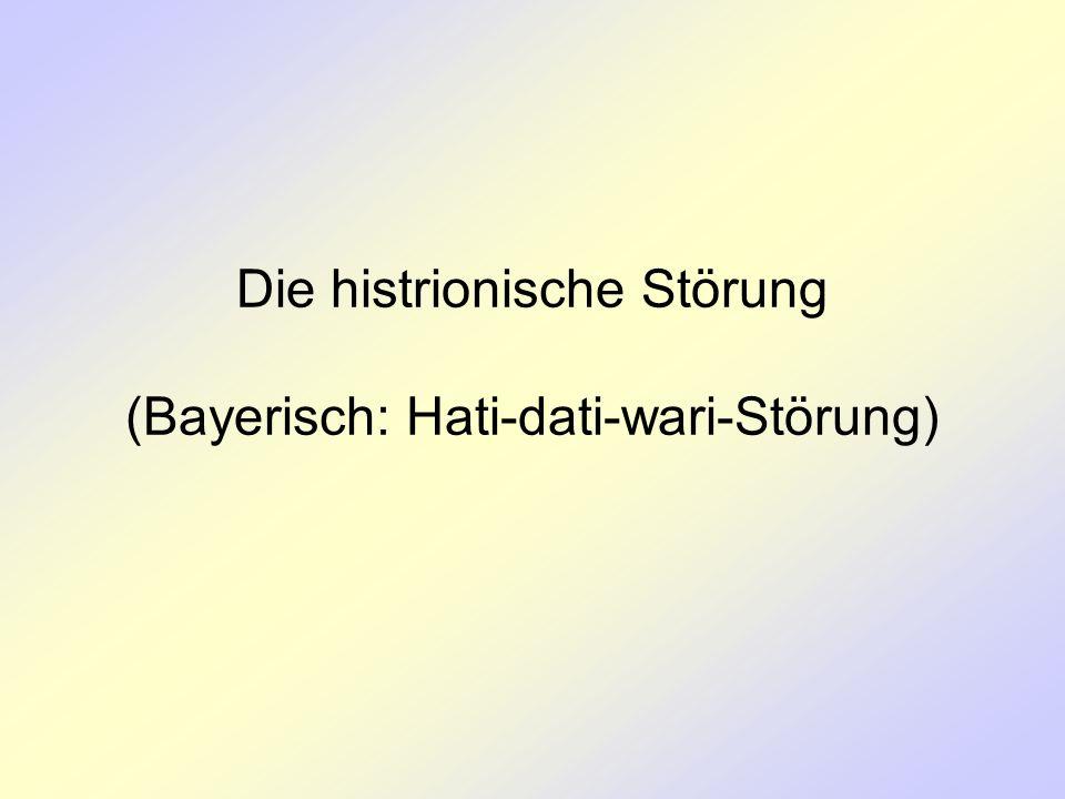 Die histrionische Störung (Bayerisch: Hati-dati-wari-Störung)