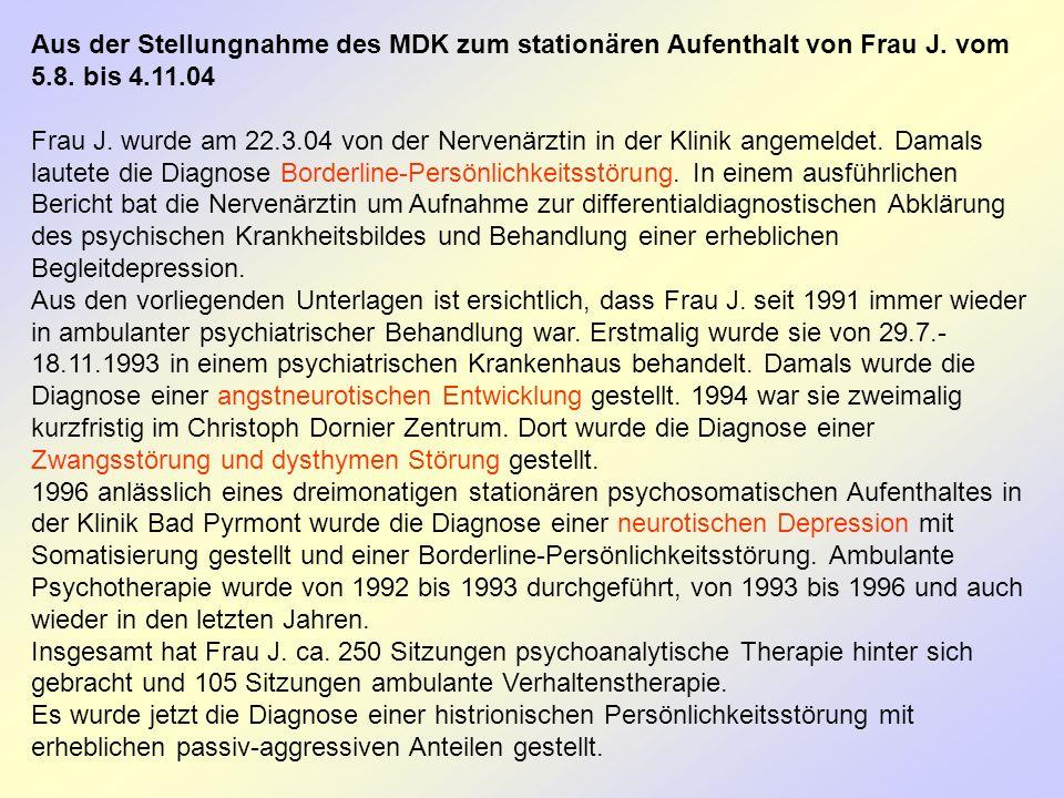 Aus der Stellungnahme des MDK zum stationären Aufenthalt von Frau J. vom 5.8. bis 4.11.04 Frau J. wurde am 22.3.04 von der Nervenärztin in der Klinik