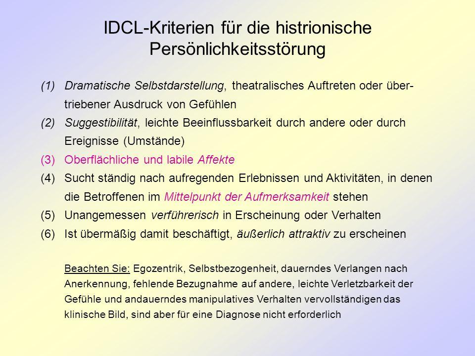 IDCL-Kriterien für die histrionische Persönlichkeitsstörung (1)Dramatische Selbstdarstellung, theatralisches Auftreten oder über- triebener Ausdruck v